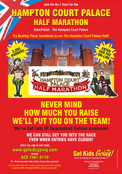 We have hundreds of guaranteed entry places available for the Hampton Court Palace Half Marathon just waiting to be filled!  Get Kids Going! is a unique, national charity that gives disabled children and young people the wonderful opportunity of participating in sport. Help us to Turn their Dreams Into Reality