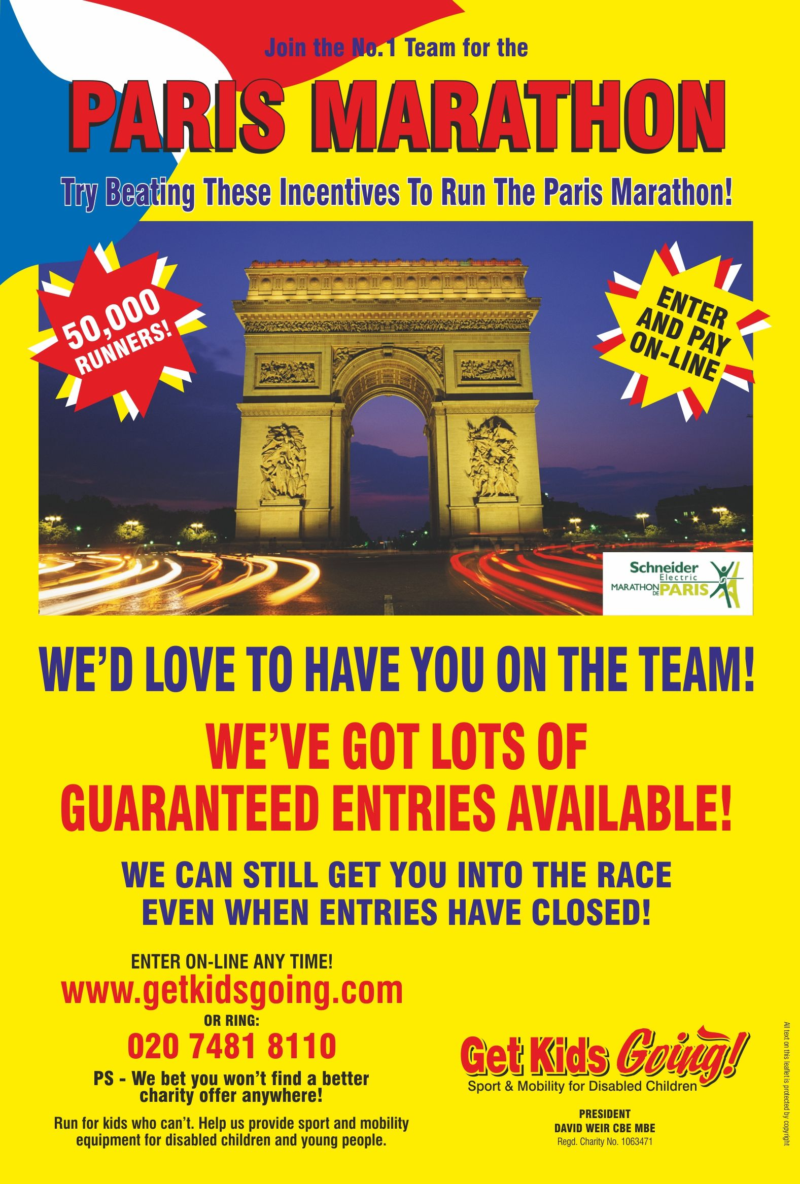 We have many guaranteed entry places available for the Paris Marathon 2016 just waiting to be filled!  Get Kids Going! is a unique, national charity that gives disabled children and young people the wonderful opportunity of participating in sport. Help us to Turn their Dreams Into Reality